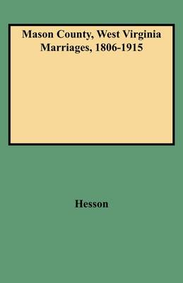 Mason County, West Virginia Marriages, 1806-1915 (Paperback)