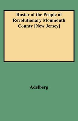 Roster of the People of Revolutionary Monmouth County, New Jersey (Paperback)