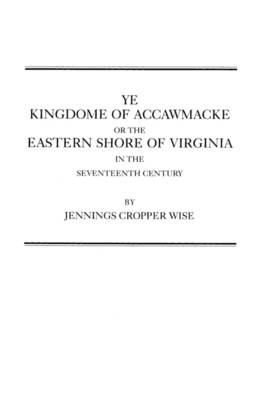 Ye Kingdome of Accawmacke or the Eastern Shore of Virginia in the 17th Century (Paperback)