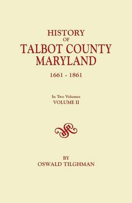 History of Talbot County, Maryland, 1661-1861. In Two Volumes. Volume II (Paperback)