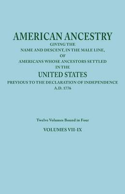 American Ancestry: Giving the Name and Descent, in the Male Line, of Americans Whose Ancestors Settled in the United States Previous to the Declaration of Independence, A.D. 1776. Twelve Volumes Bound in Four. Volumes VII-IX (Paperback)