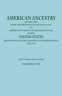 American Ancestry: Giving the Name and Descent, in the Male Line, of Americans Whose Ancestors Settled in the United States Previous to the Declaration of Independence, A.D. 1776. Twelve Volumes Bound in Four. Volumes X-XII (Paperback)