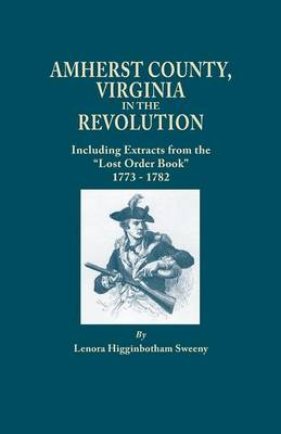 "Amherst County, Virginia, in the Revolution; Including Extracts from the ""Lost Order Book"" 1773-1782 (Paperback)"