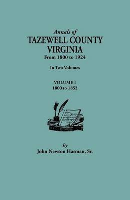 Annals of Tazewell County, Virginia, from 1800 to 1924. In Two Volumes. Volume I, 1800-1922 (Paperback)