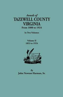 Annals of Tazewell County, Virginia, from 1800 to 1924. In Two Volumes. Volume II, 1853-1924 (Paperback)