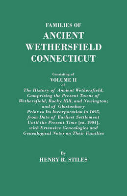 Families of Ancient Wethersfield, Connecticut. Consisting of Volume II of The History of Ancient Wethersfield, Comprising the Present Towns of Wethersfield, Rocky Hill, and Newington; and of Glastonbury Prior to Its Incorporation in 1693, from Date of Ear (Paperback)