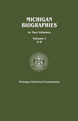 Michigan Biographies. In Two Volumes. Volume I, A-K (Paperback)