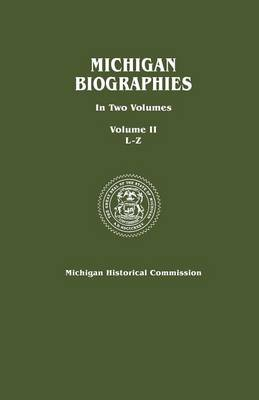 Michigan Biographies. In Two Volumes. Volume II, L-Z (Paperback)