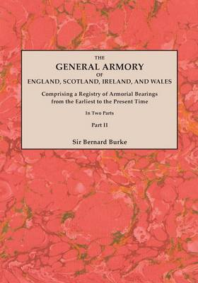 The General Armory of England, Scotland, Ireland, and Wales; Comprising a Registry of Armorial Bearings from the Earliest to the Present Time. with a Supplement. Reprint of the Last Edition of 1884. in Two Parts. Part II (Paperback)