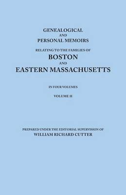 Genealogical and Personal Memoirs Relating to the Families of Boston and Eastern Massachusetts. in Four Volumes. Volume II (Paperback)