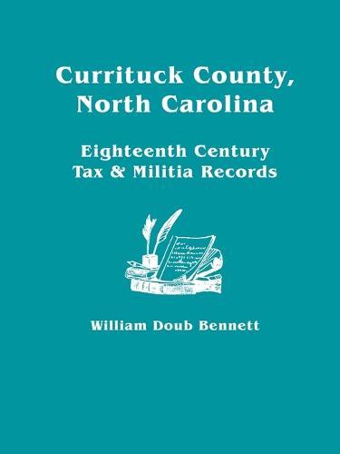 Currituck County, North Carolina Eighteenth Century Tax & Militia Records (Paperback)
