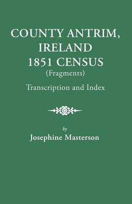 County Antrim, Ireland, 1851 Census (Fragments), Transcription and Index (Paperback)