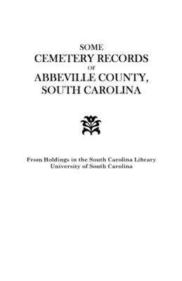 Some Cemetery Records of Abbeville County, South Carolina (Paperback)