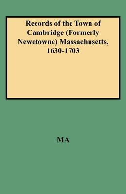 Records of the Town of Cambridge (Formerly Newetowne) Massachusetts, 1630-1703 (Paperback)