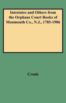 Intestates and Others from the Orphans Court Books of Monmouth Co., N.J., 1785-1906 (Paperback)