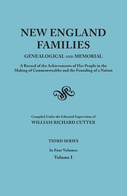 New England Families: Genealogical and Memorial. A Record of the Achievements of Her People in the Making of Commonwealths and the Founding of a Nation. Third Series. In Four Volumes. Volume I (Paperback)