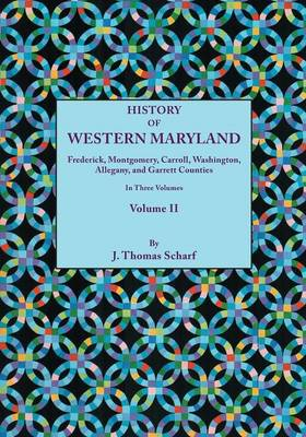 History of Western Maryland, Being a History of Frederick, Montgomery, Carroll, Washington, Allegany, and Garrett Counties. In Three Volumes, Volume II (Paperback)