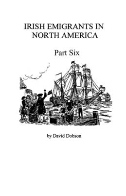Irish Emigrants in North America [1670-1830], Part Six (Paperback)