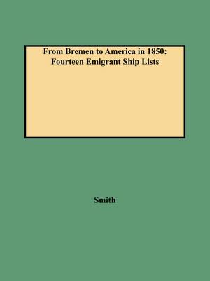 From Bremen to America in 1850: Fourteen Emigrant Ship Lists (Paperback)