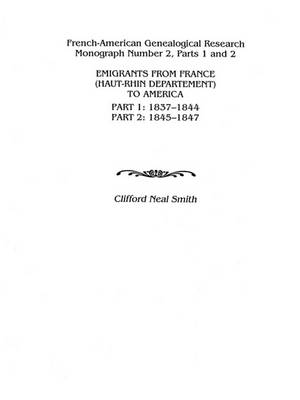 Emigrants from France (Haut-Rhin Department) to America. Part 1 (1837-1844) and Part 2 (1845-1847) (Paperback)
