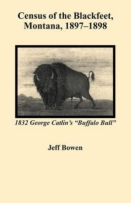 Census of the Blackfeet, Montana, 1897-1898 (Paperback)