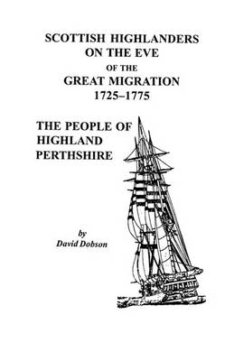 Scottish Highlanders on the Eve of the Great Migration, 1725-1775: The People of Highland Perthshire (Paperback)