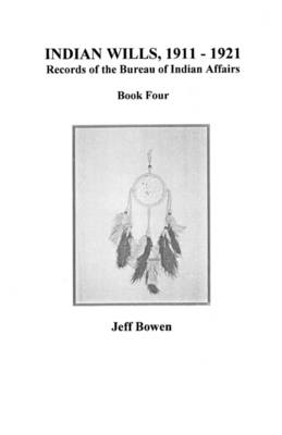 """Indian Wills, 1911I""""Aao1921. Records of the Bureau of Indian Affairs: Book Four (Paperback)"""