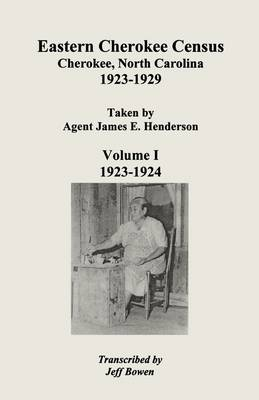 Eastern Cherokee Census, Cherokee, North Carolina, 1923-1929, Taken by Agent James E. Henderson. Volume I (1923-1924) (Paperback)