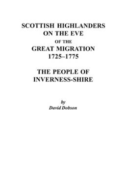 Scottish Highlanders on the Eve of the Great Migration, 1725-1775: The People of Inverness-shire (Paperback)