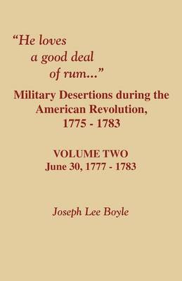 He Loves a Good Deal of Rum. Military Desertions During the American Revolution. Volume Two (Paperback)