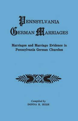 Pennsylvania German Marriages. Marriages and Marriage Evidence in Pennsylvania German Churchs (Paperback)