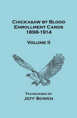 Chickasaw by Blood. Enrollment Cards, 1898-1914. Volume II (Paperback)