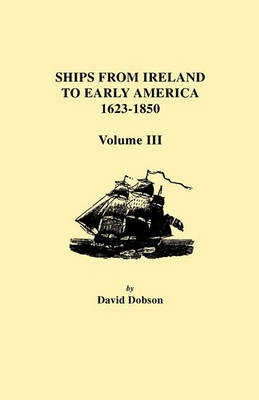 Ships from Ireland to Early America, 1623-1850. Volume III (Paperback)