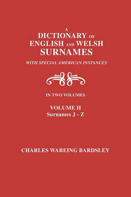 A Dictionary of English and Welsh Surnames, with Special American Instances. In Two Volumes. Volume II, Surnames J-Z (Paperback)