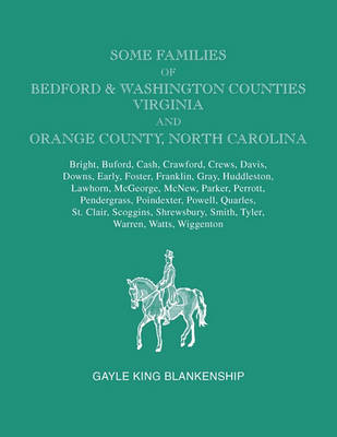 Some Families of Bedford & Washington Counties, Virginia, and Orange County, North Carolina. Families: Bright, Buford, Cash, Crawford, Crews, Davis, Downs, Early, Foster, Franklin, Gray, Huddleston, Lawhord, McGeorge, McNew, Parker, Perrott, Pendergass, P (Paperback)