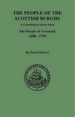 The People of the Scottish Burghs: A Genealogical Source Book. The People of Greenock, 1600-1799 (Paperback)