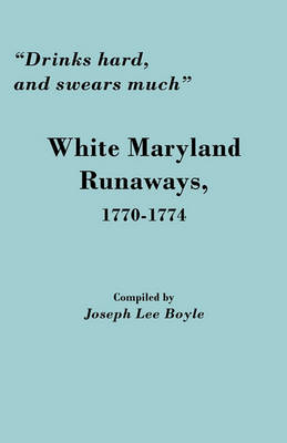 """Drinks Hard, and Swears Much"": White Maryland Runaways, 1770-1774 (Paperback)"