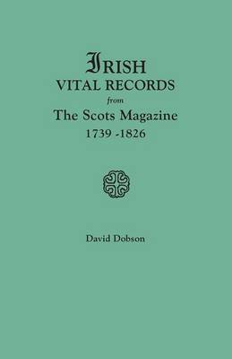 Irish Vital Records from The Scots Magazine, 1739-1826 (Paperback)