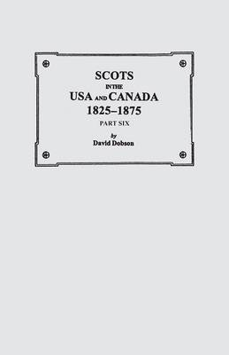 Scots in the USA and Canada, 1825-1875. Part Six (Paperback)