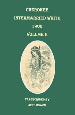 Cherokee Intermarried White, 1906. Volume II (Paperback)