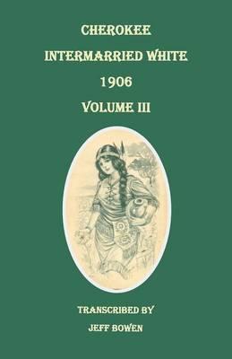 Cherokee Intermarried White, 1906. Volume III (Paperback)