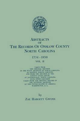 Abstracts of the Records of Onslow County, North Carolina, 1734-1850. in Two Volumes. Volume II (Paperback)