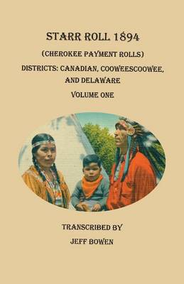 Starr Roll, 1894 (Cherokee Payment Rolls). Volume One: Districts: Canadian, Cooweescoowee, and Delaware (Paperback)