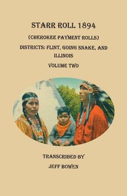 Starr Roll, 1894 (Cherokee Payment Rolls). Volume Two, Districts: Flint, Going Snake, and Illinois (Paperback)