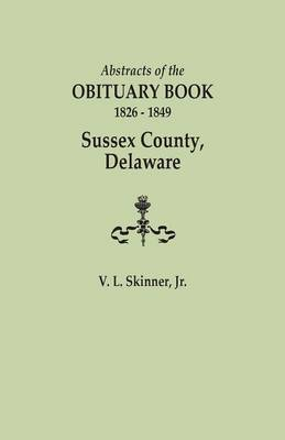 Abstracts of the Obituary Book, 1826-1849, Sussex County, Delaware (Paperback)