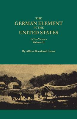 The German Element in the United States, with Special Reference to Its Political, Moral, Social, and Educational Influence. in Two Volumes. Volume II, Includes Index to Both Voluems (Paperback)
