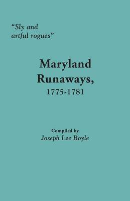 Sly and Artful Rogues: Maryland Runaways, 1775-1781 (Paperback)