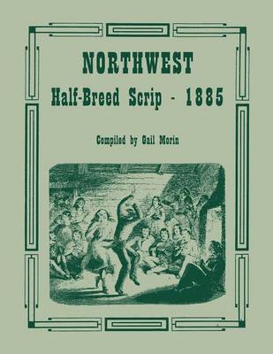 Northwest Half-Breed Scrip, 1885 (Paperback)