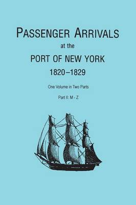 Passenger Arrivals at the Port of New York, 1820-1829, from Customs Passenger Lists. One Volume in Two Parts. Part II: M-Z (Paperback)