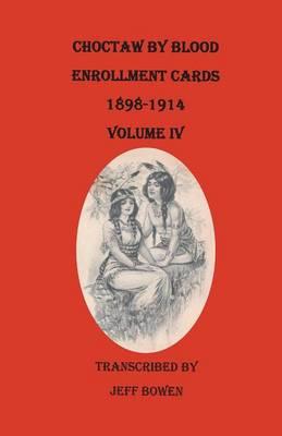 Choctaw by Blood Enrollment Cards, 1898-1914. Volume IV (Paperback)